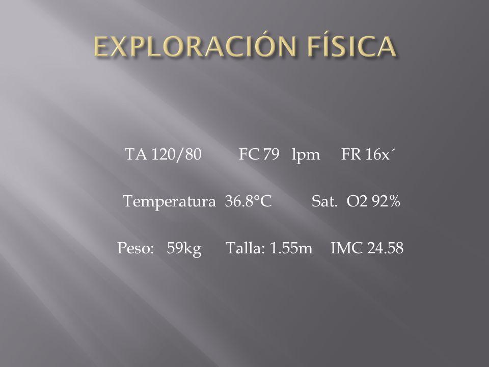 EXPLORACIÓN FÍSICA TA 120/80 FC 79 lpm FR 16x´