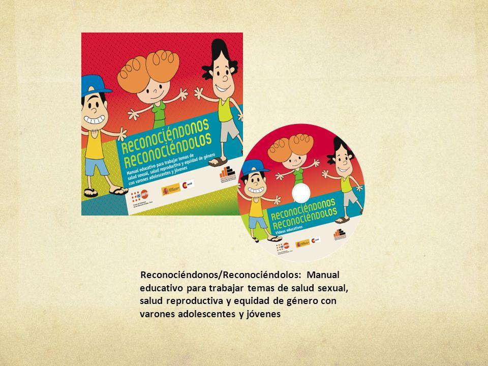 Reconociéndonos/Reconociéndolos: Manual educativo para trabajar temas de salud sexual, salud reproductiva y equidad de género con varones adolescentes y jóvenes