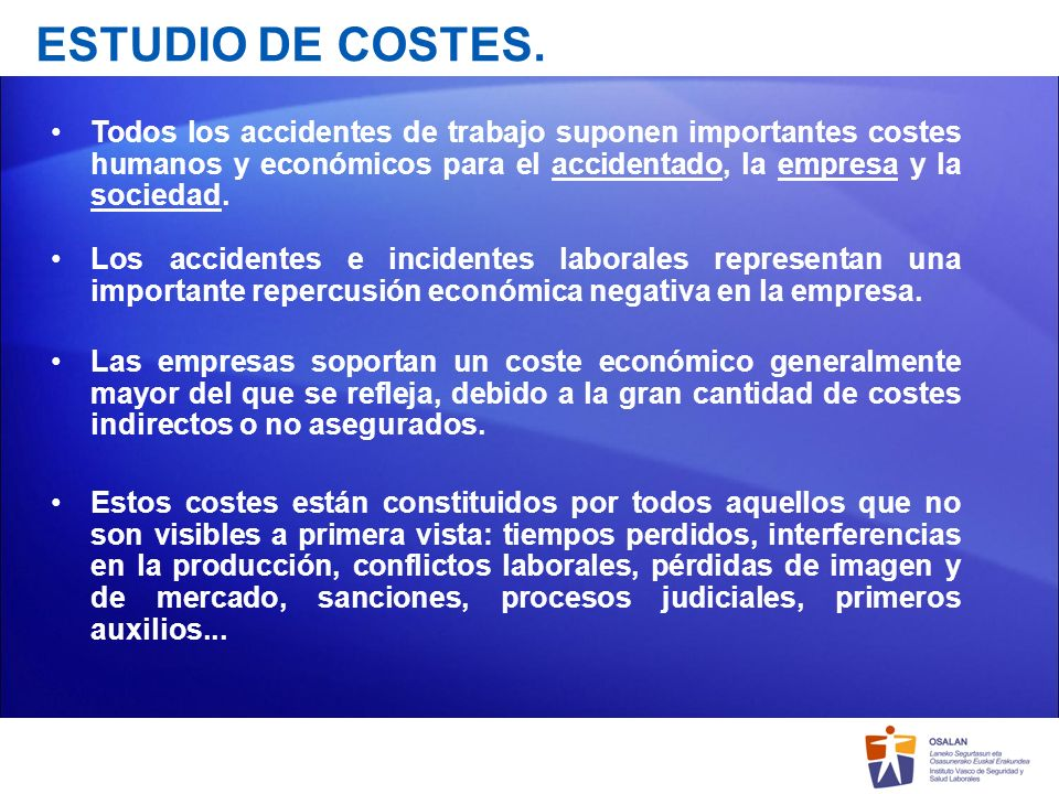 ESTUDIO DE COSTES.Todos los accidentes de trabajo suponen importantes costes humanos y económicos para el accidentado, la empresa y la sociedad.