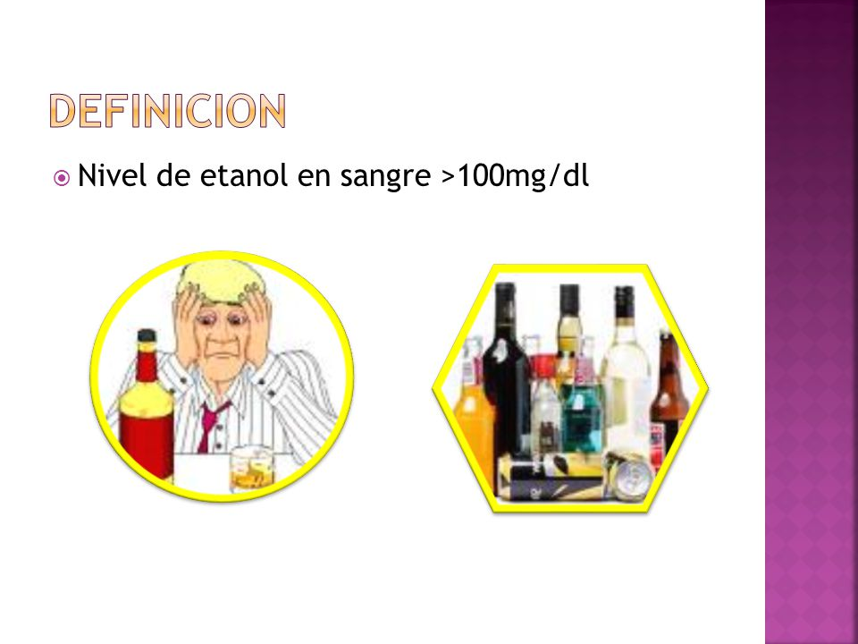 DEFINICION Nivel de etanol en sangre >100mg/dl