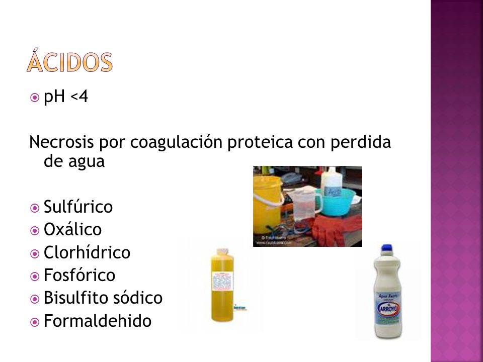 ácidos pH <4 Necrosis por coagulación proteica con perdida de agua