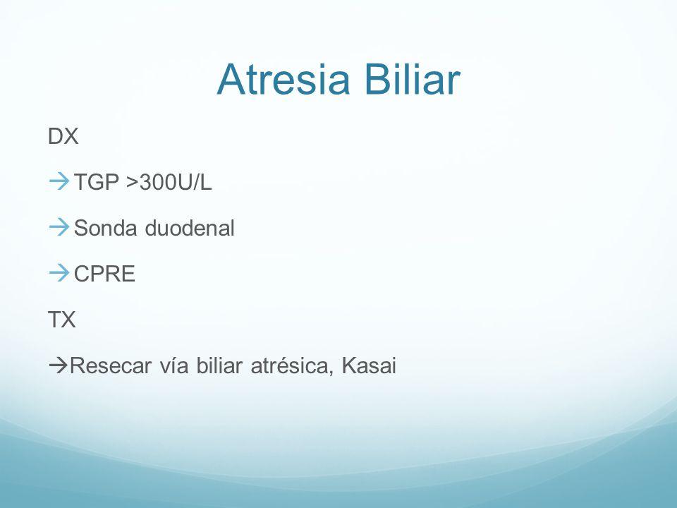 Atresia Biliar DX TGP >300U/L Sonda duodenal CPRE TX