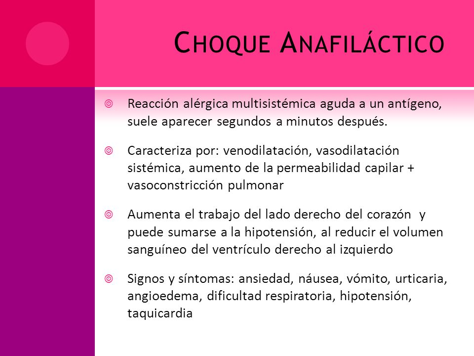Choque Anafiláctico Reacción alérgica multisistémica aguda a un antígeno, suele aparecer segundos a minutos después.