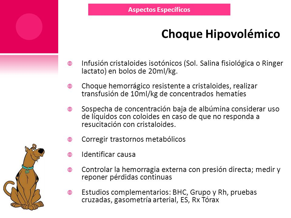 Aspectos Específicos Choque Hipovolémico. Infusión cristaloides isotónicos (Sol. Salina fisiológica o Ringer lactato) en bolos de 20ml/kg.