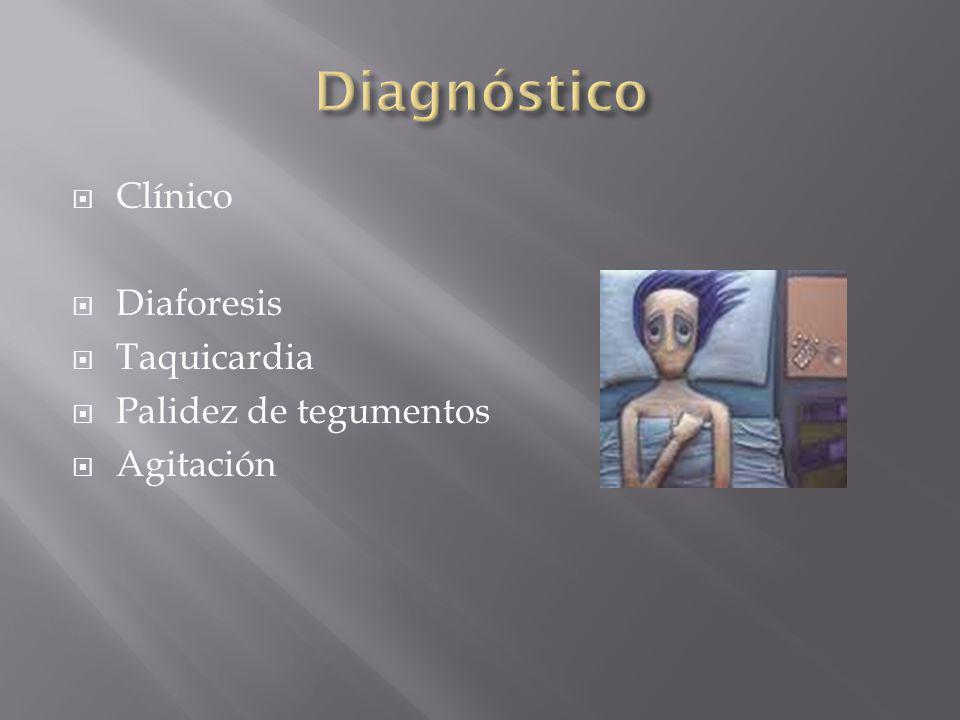 Diagnóstico Clínico Diaforesis Taquicardia Palidez de tegumentos