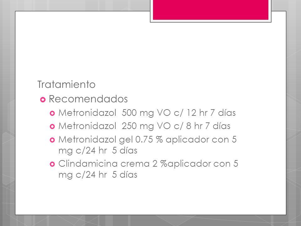 Tratamiento Recomendados Metronidazol 500 mg VO c/ 12 hr 7 días