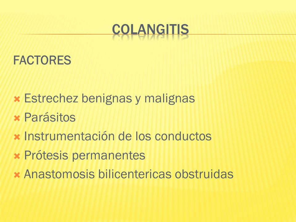 COLANGITIS FACTORES Estrechez benignas y malignas Parásitos