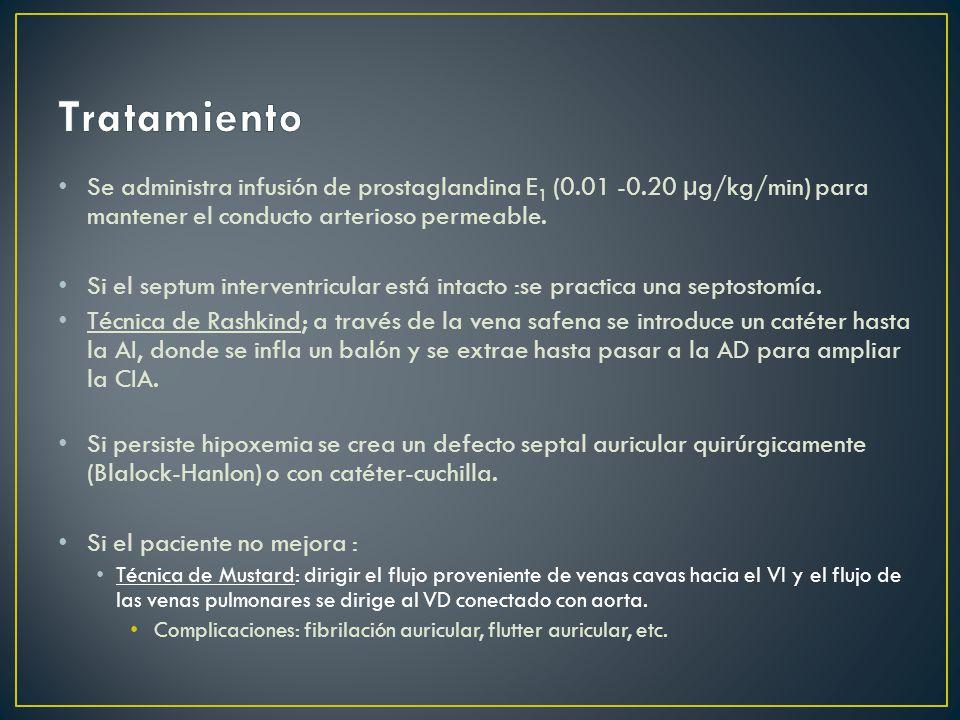 Tratamiento Se administra infusión de prostaglandina E1 (0.01 -0.20 µg/kg/min) para mantener el conducto arterioso permeable.