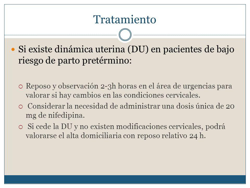 Tratamiento Si existe dinámica uterina (DU) en pacientes de bajo riesgo de parto pretérmino: