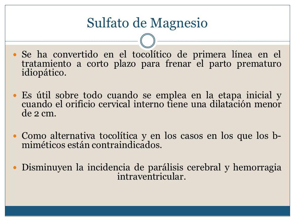 Sulfato de Magnesio Se ha convertido en el tocolítico de primera línea en el tratamiento a corto plazo para frenar el parto prematuro idiopático.