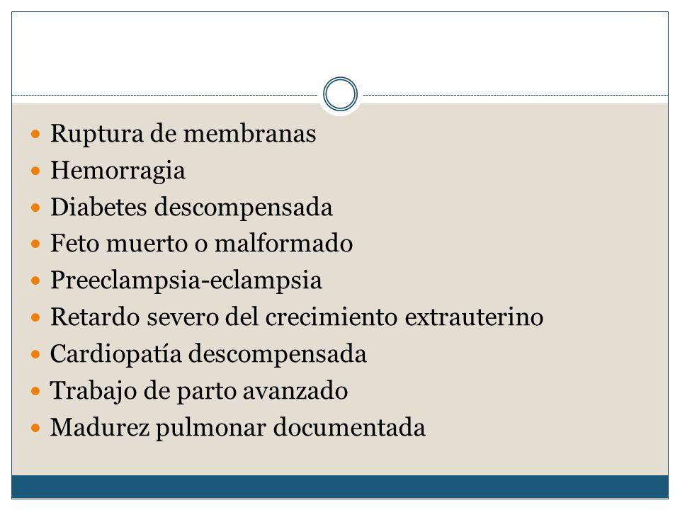 Ruptura de membranas Hemorragia. Diabetes descompensada. Feto muerto o malformado. Preeclampsia-eclampsia.