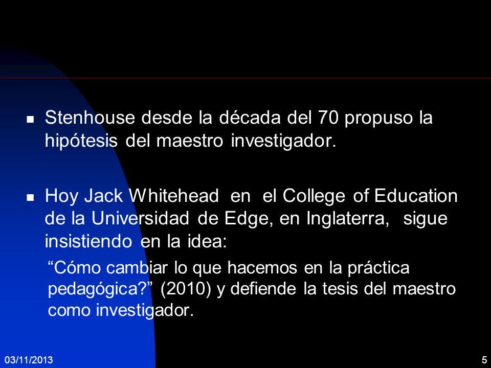 Stenhouse desde la década del 70 propuso la hipótesis del maestro investigador.