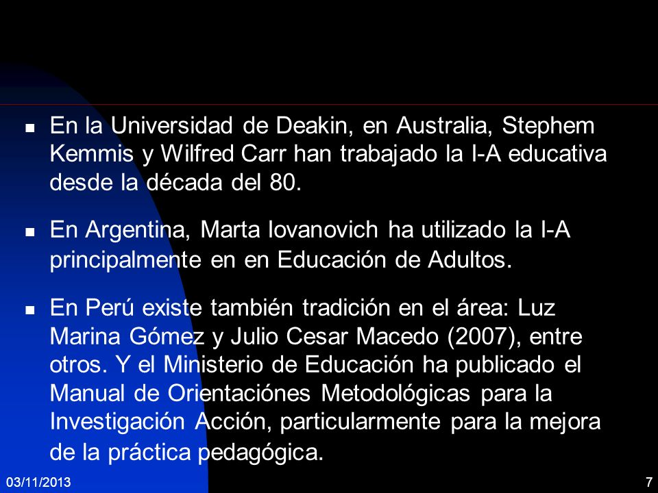 En la Universidad de Deakin, en Australia, Stephem Kemmis y Wilfred Carr han trabajado la I-A educativa desde la década del 80.