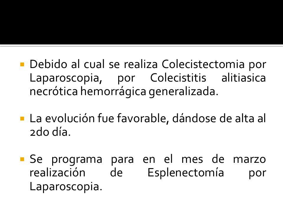 Debido al cual se realiza Colecistectomia por Laparoscopia, por Colecistitis alitiasica necrótica hemorrágica generalizada.