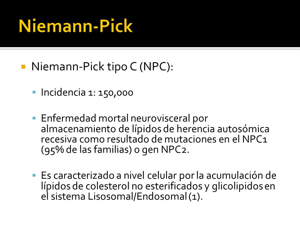 Niemann-Pick Niemann-Pick tipo C (NPC): Incidencia 1: 150,000