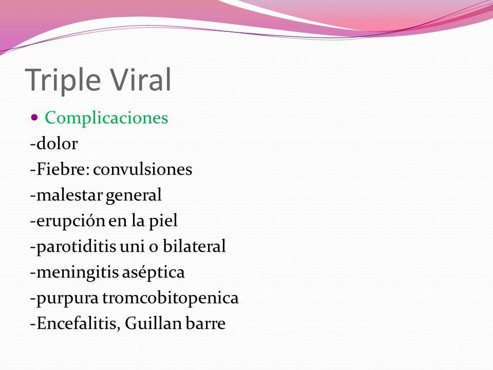 Triple Viral Complicaciones -dolor -Fiebre: convulsiones
