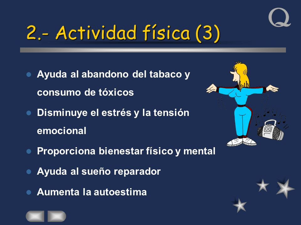 2.- Actividad física (3) Ayuda al abandono del tabaco y consumo de tóxicos. Disminuye el estrés y la tensión emocional.
