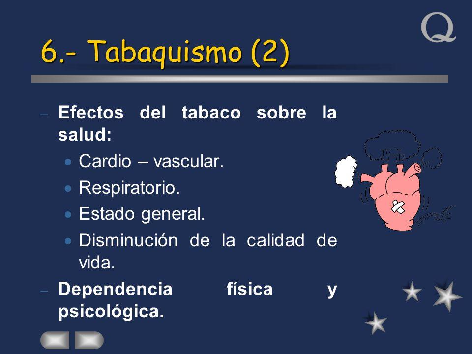 6.- Tabaquismo (2) Efectos del tabaco sobre la salud: