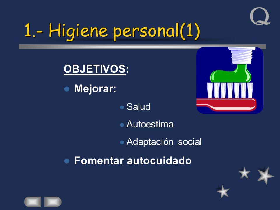 1.- Higiene personal(1) OBJETIVOS: Mejorar: Fomentar autocuidado Salud