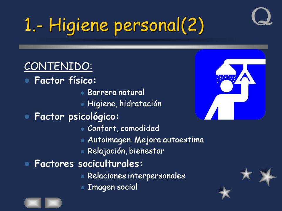 1.- Higiene personal(2) CONTENIDO: Factor físico: Factor psicológico: