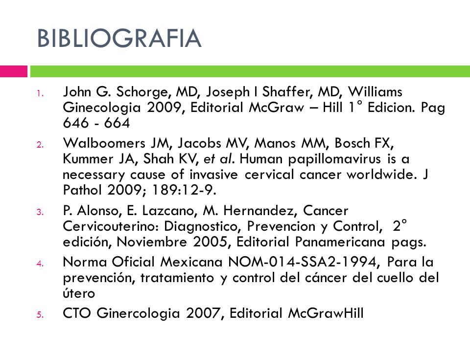 BIBLIOGRAFIA John G. Schorge, MD, Joseph I Shaffer, MD, Williams Ginecologia 2009, Editorial McGraw – Hill 1° Edicion. Pag 646 - 664.