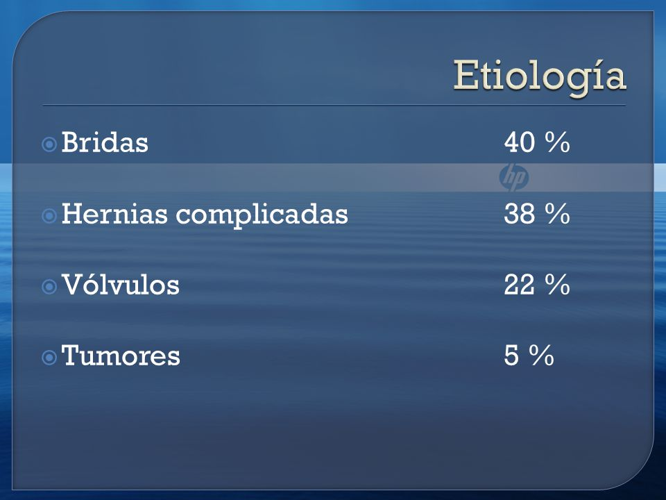 Etiología Bridas 40 % Hernias complicadas 38 % Vólvulos 22 %