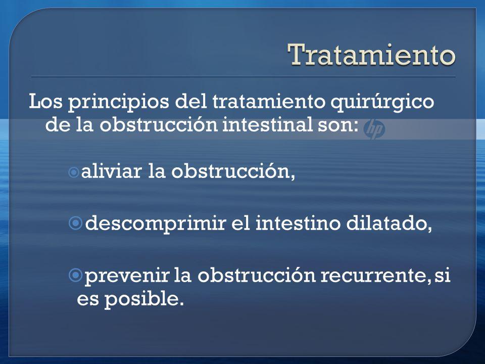 Tratamiento Los principios del tratamiento quirúrgico de la obstrucción intestinal son: aliviar la obstrucción,