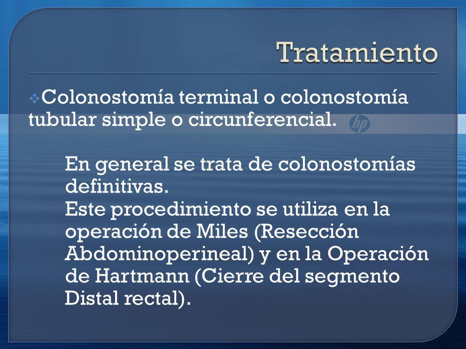 Tratamiento Colonostomía terminal o colonostomía tubular simple o circunferencial. En general se trata de colonostomías definitivas.