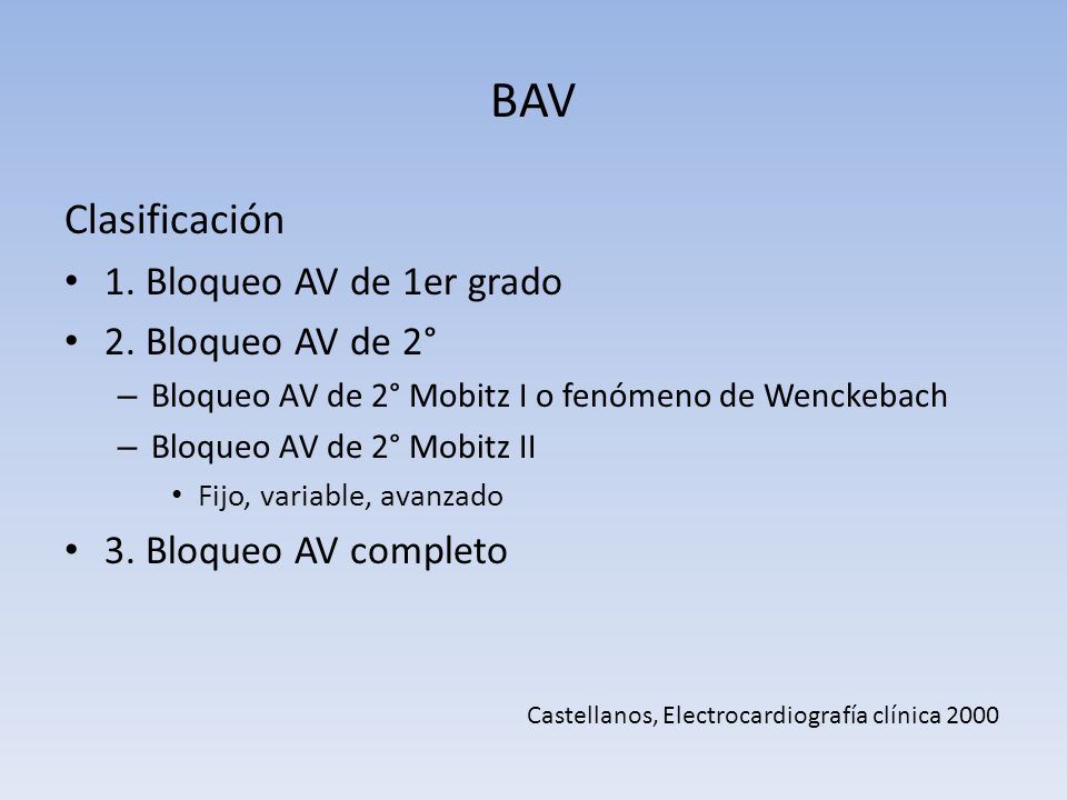 BAV Clasificación 1. Bloqueo AV de 1er grado 2. Bloqueo AV de 2°