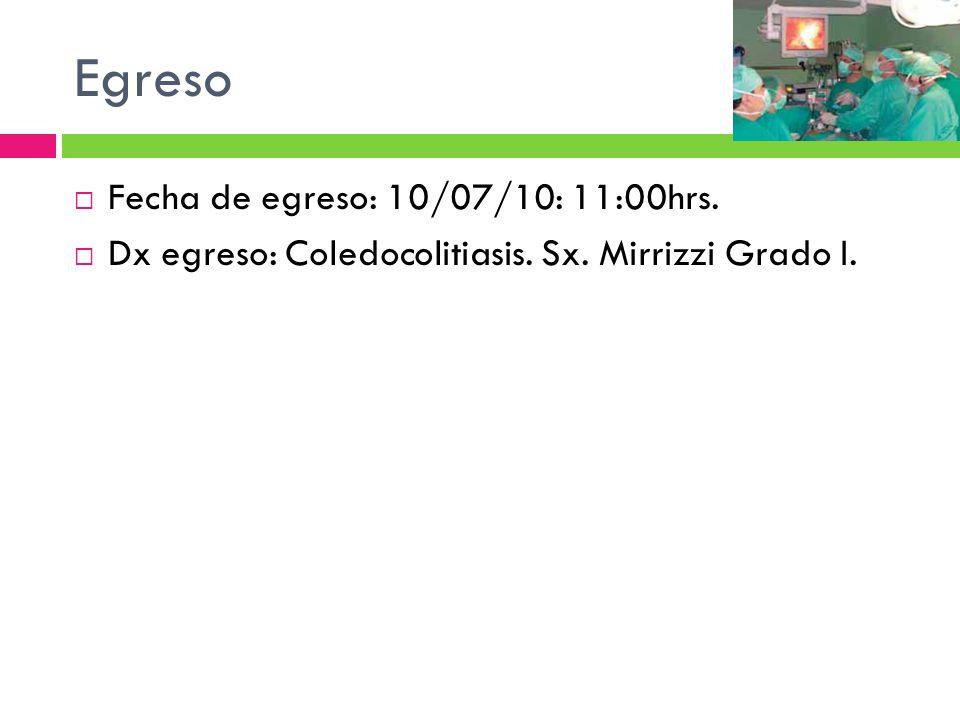 Egreso Fecha de egreso: 10/07/10: 11:00hrs.
