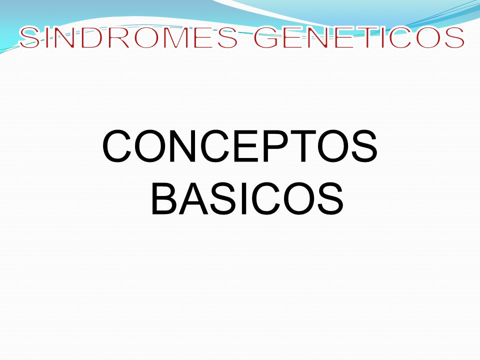 SINDROMES GENETICOS CONCEPTOS BASICOS