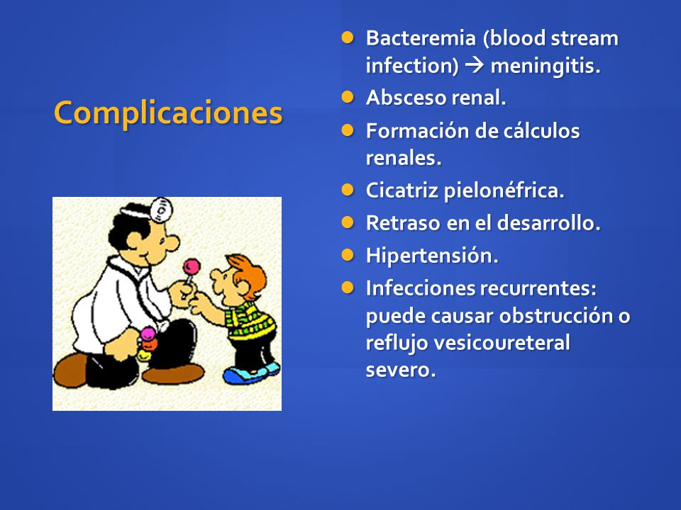 Complicaciones Bacteremia (blood stream infection)  meningitis.