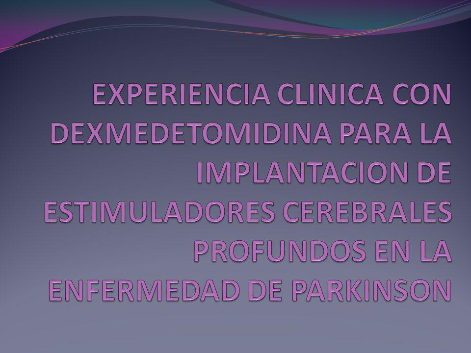 EXPERIENCIA CLINICA CON DEXMEDETOMIDINA PARA LA IMPLANTACION DE ESTIMULADORES CEREBRALES PROFUNDOS EN LA ENFERMEDAD DE PARKINSON