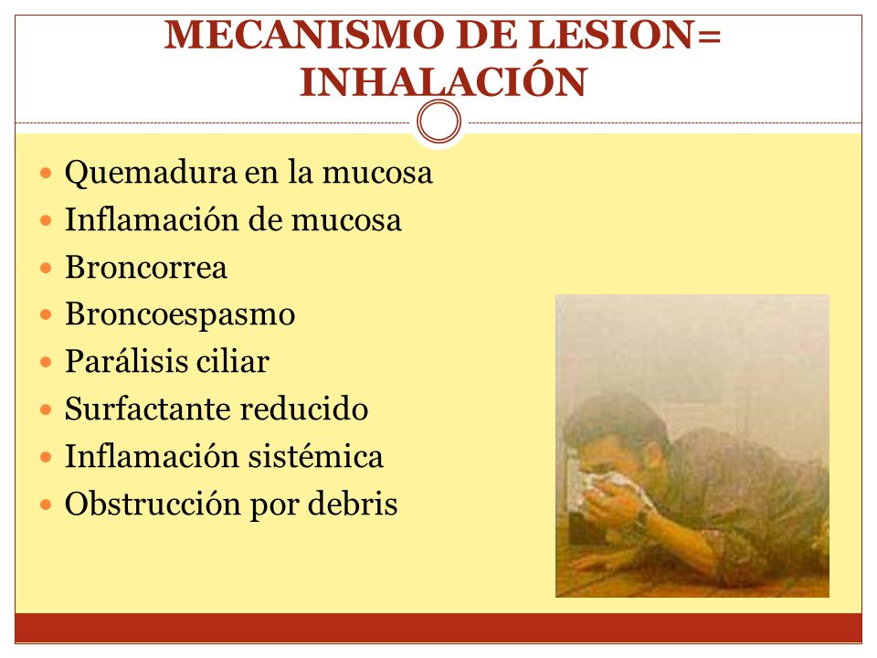 MECANISMO DE LESION= INHALACIÓN