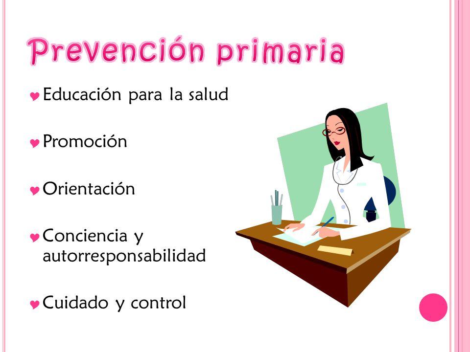 Prevención primaria Educación para la salud Promoción Orientación