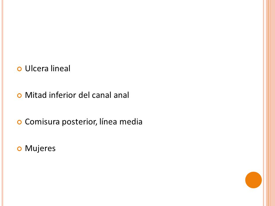 Ulcera lineal Mitad inferior del canal anal Comisura posterior, línea media Mujeres