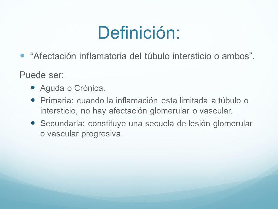 Definición: Afectación inflamatoria del túbulo intersticio o ambos .