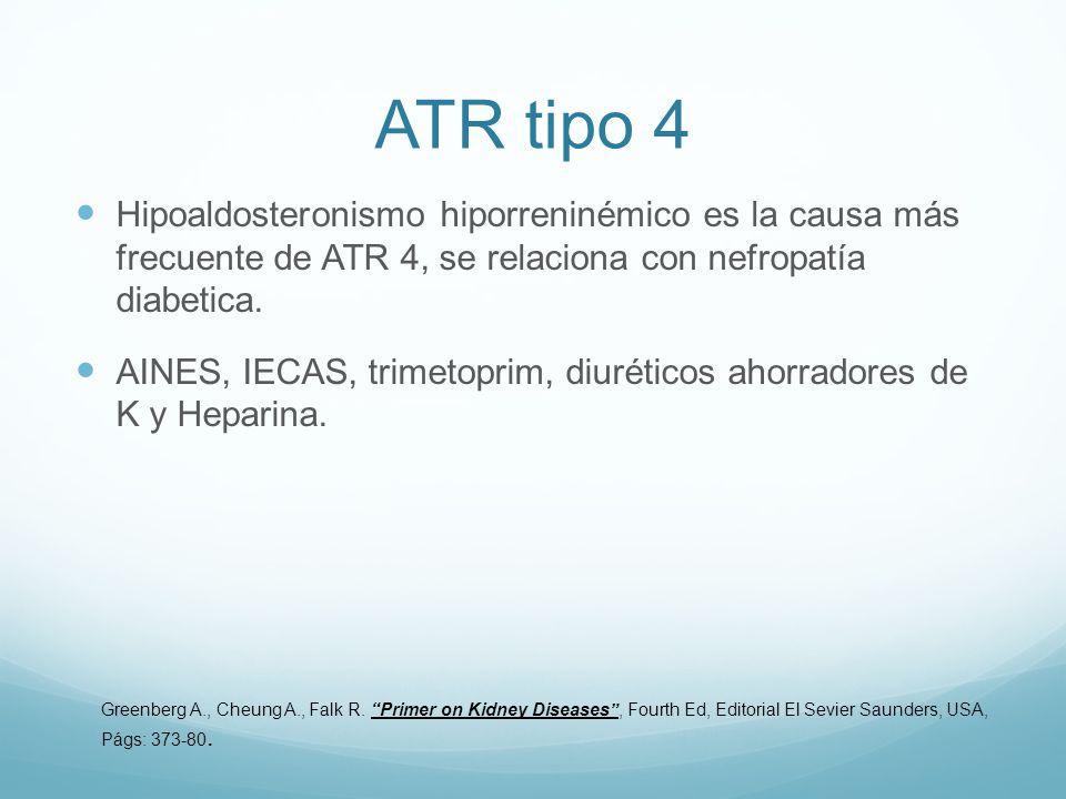 ATR tipo 4 Hipoaldosteronismo hiporreninémico es la causa más frecuente de ATR 4, se relaciona con nefropatía diabetica.