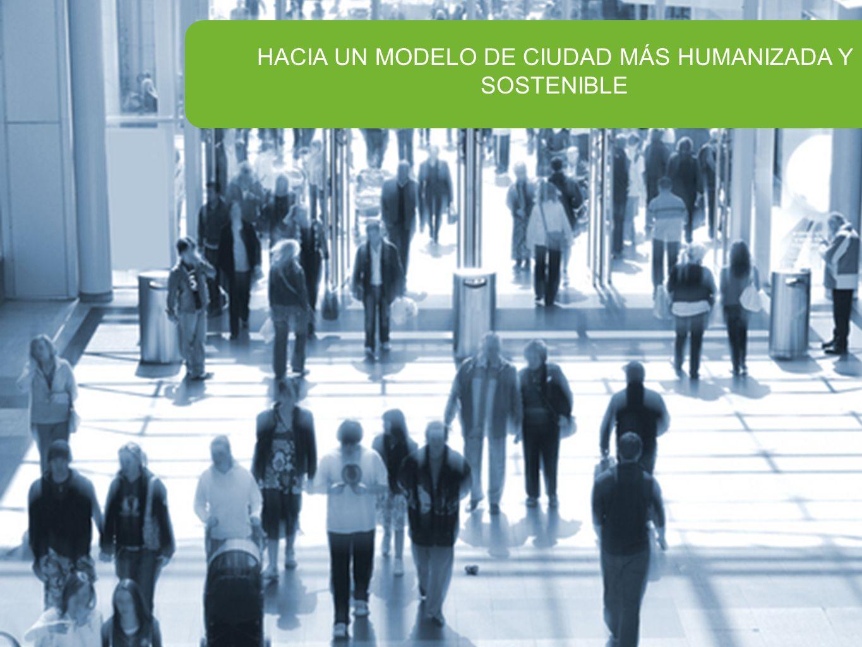 HACIA UN MODELO DE CIUDAD MÁS HUMANIZADA Y SOSTENIBLE