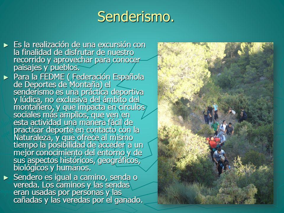 Senderismo.Es la realización de una excursión con la finalidad de disfrutar de nuestro recorrido y aprovechar para conocer paisajes y pueblos.