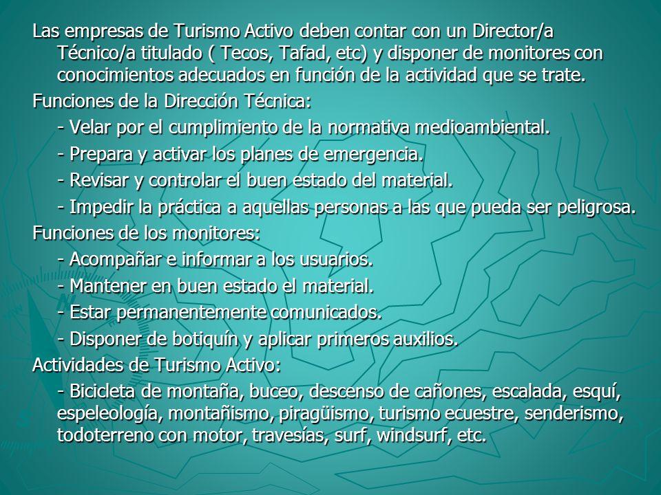 Las empresas de Turismo Activo deben contar con un Director/a Técnico/a titulado ( Tecos, Tafad, etc) y disponer de monitores con conocimientos adecuados en función de la actividad que se trate.