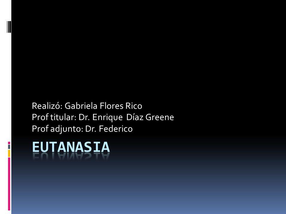 EUTANASIA Realizó: Gabriela Flores Rico