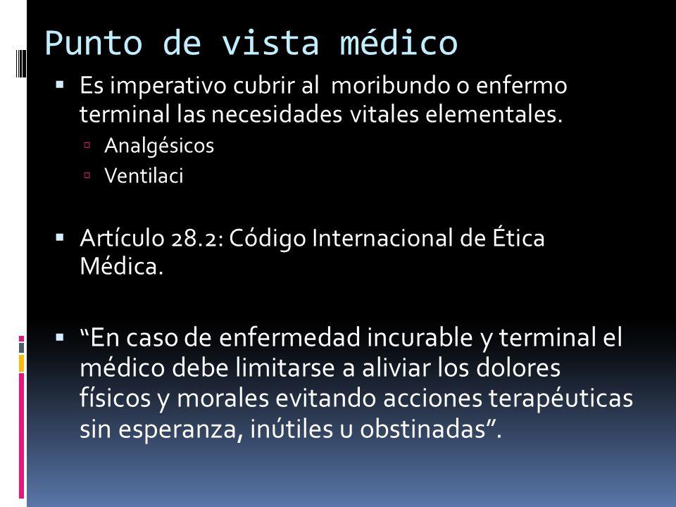 Punto de vista médico Es imperativo cubrir al moribundo o enfermo terminal las necesidades vitales elementales.