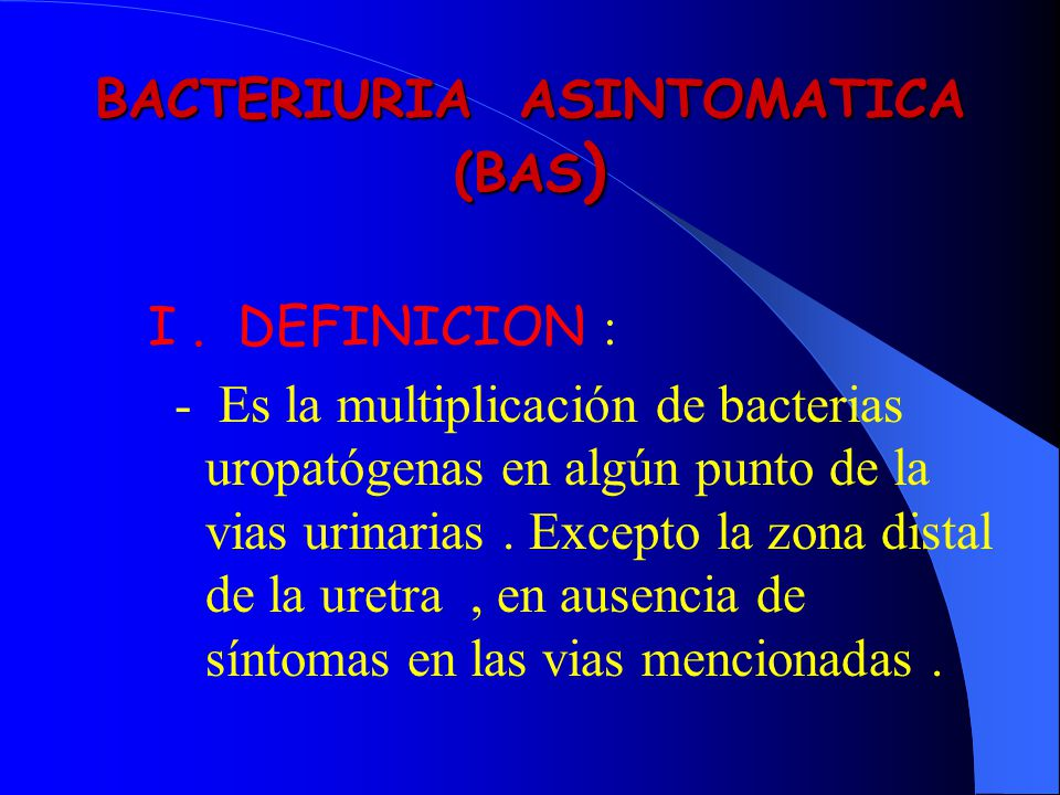 BACTERIURIA ASINTOMATICA (BAS)