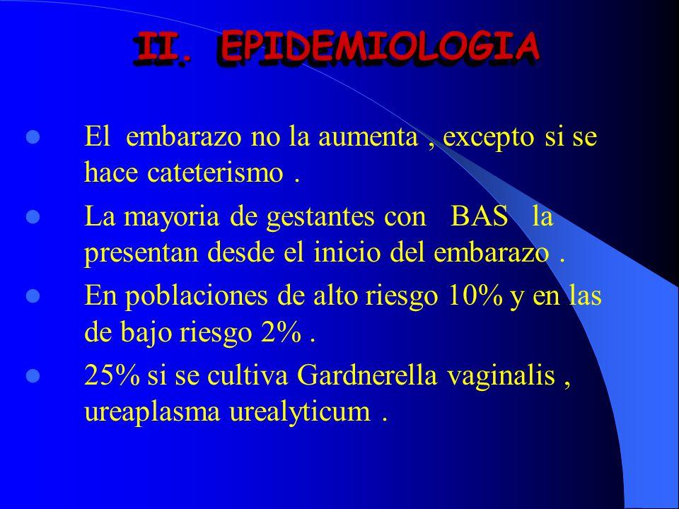 EPIDEMIOLOGIA El embarazo no la aumenta , excepto si se hace cateterismo .