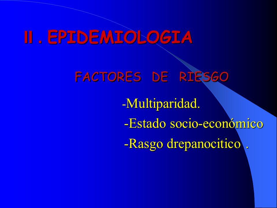 II . EPIDEMIOLOGIA -Estado socio-económico -Rasgo drepanocitico .