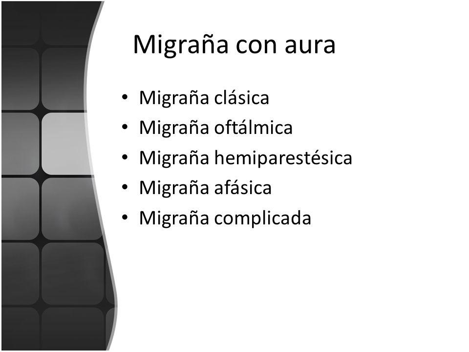 Migraña con aura Migraña clásica Migraña oftálmica