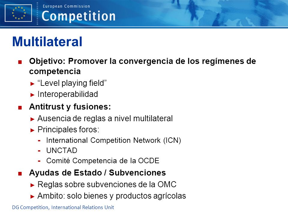 MultilateralObjetivo: Promover la convergencia de los regímenes de competencia. Level playing field