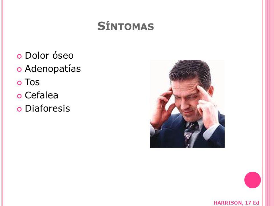 Síntomas Dolor óseo Adenopatías Tos Cefalea Diaforesis HARRISON, 17 Ed