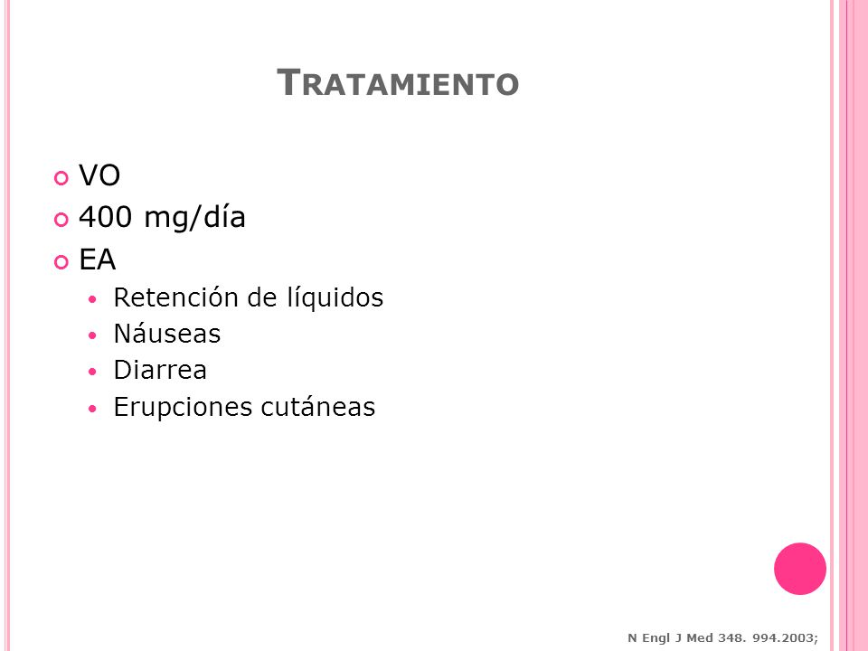 Tratamiento VO 400 mg/día EA Retención de líquidos Náuseas Diarrea